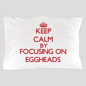 Keep Calm by focusing on EGGHEADS Pillow Case