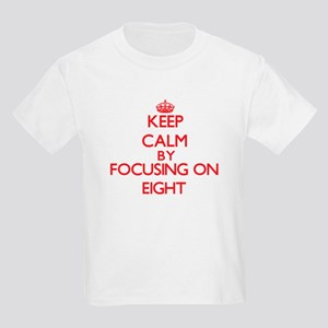 Keep Calm by focusing on EIGHT T-Shirt