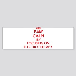 Keep Calm by focusing on ELECTROTHE Bumper Sticker