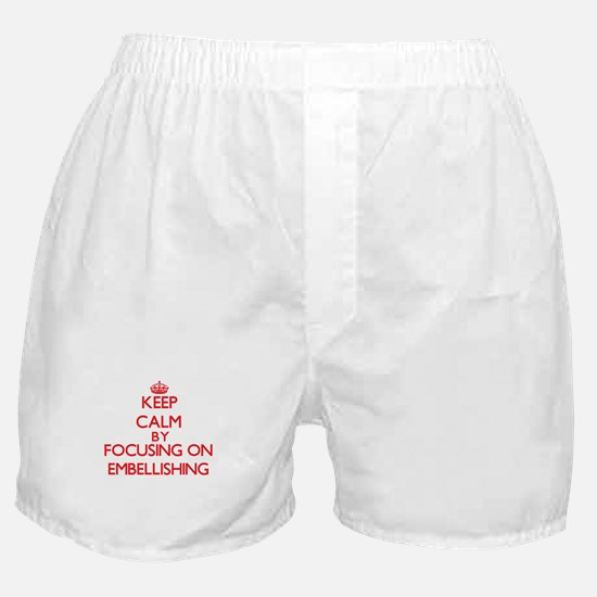 Keep Calm by focusing on EMBELLISHING Boxer Shorts