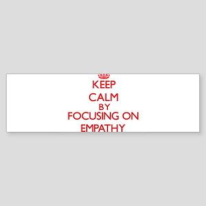 Keep Calm by focusing on EMPATHY Bumper Sticker