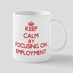 Keep Calm by focusing on EMPLOYMENT Mugs