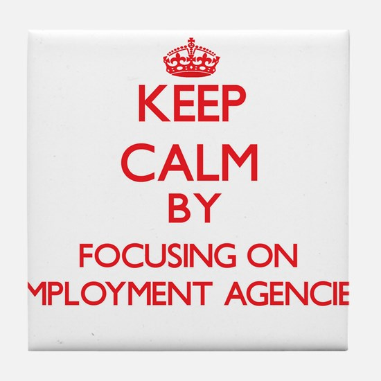 Keep Calm by focusing on EMPLOYMENT A Tile Coaster