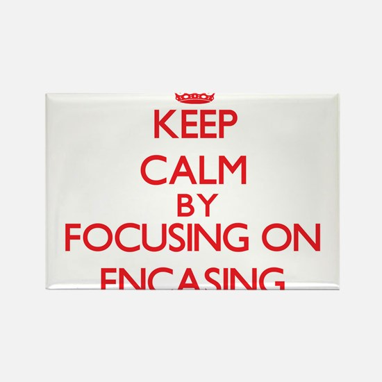 Keep Calm by focusing on ENCASING Magnets