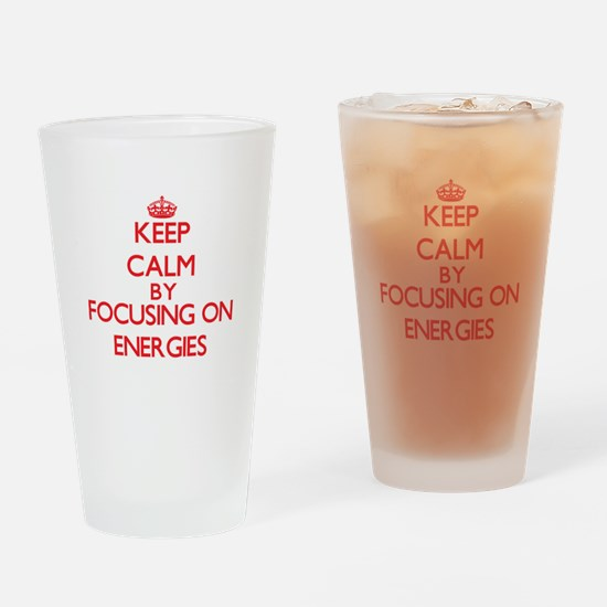 Keep Calm by focusing on ENERGIES Drinking Glass