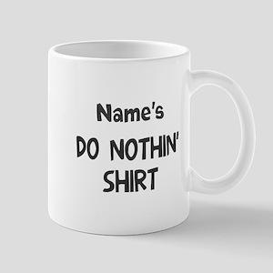 Personalize do nothin' Mug