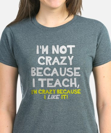 Not crazy because I teach Women's Dark T-Shirt