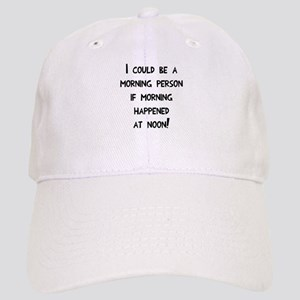 Could be a morning person Cap