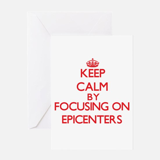 Keep Calm by focusing on EPICENTERS Greeting Cards