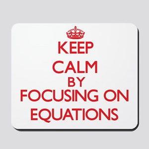 Keep Calm by focusing on EQUATIONS Mousepad