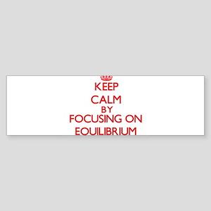 Keep Calm by focusing on Equilibriu Bumper Sticker