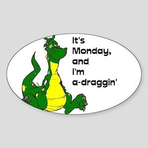 It's Monday, and I'm a-draggin' Sticker