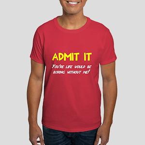 Admit it life would be boring Dark T-Shirt