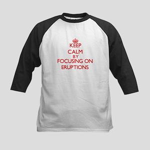 Keep Calm by focusing on ERUPTIONS Baseball Jersey