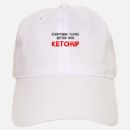 Everything better ketchup Baseball Baseball Cap