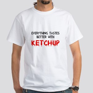 Everything better ketchup White T-Shirt