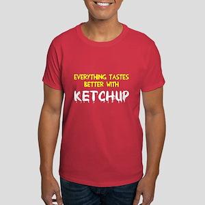 Everything better ketchup Dark T-Shirt
