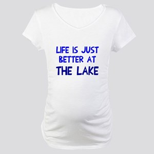 Life is just better lake Maternity T-Shirt