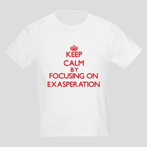 Keep Calm by focusing on EXASPERATION T-Shirt