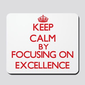 Keep Calm by focusing on EXCELLENCE Mousepad