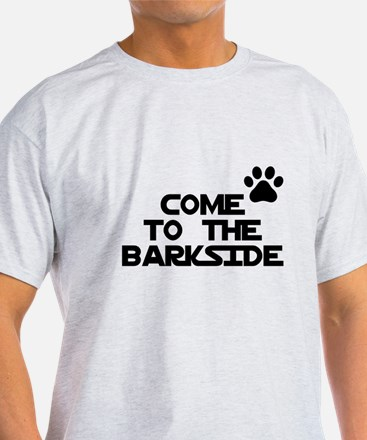 Come to the barkside T-Shirt