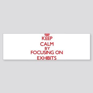 Keep Calm by focusing on EXHIBITS Bumper Sticker