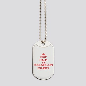 Keep Calm by focusing on EXHIBITS Dog Tags