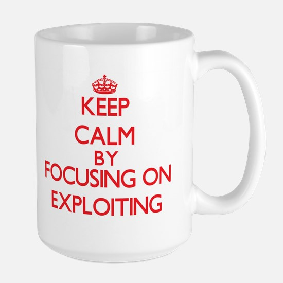 Keep Calm by focusing on EXPLOITING Mugs