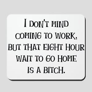 Wait to Go Home Mousepad