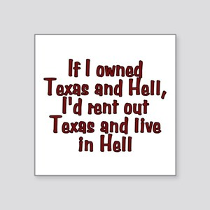 """If I owned Texas and Hell - Square Sticker 3"""" x 3"""""""