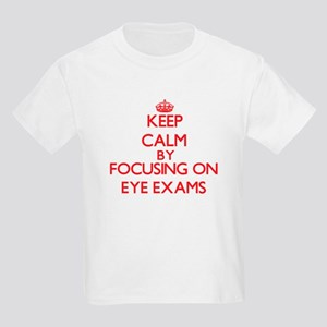 Keep Calm by focusing on EYE EXAMS T-Shirt
