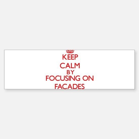 Keep Calm by focusing on Facades Bumper Bumper Bumper Sticker