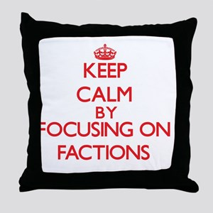 Keep Calm by focusing on Factions Throw Pillow