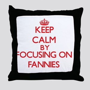 Keep Calm by focusing on Fannies Throw Pillow