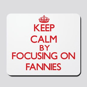 Keep Calm by focusing on Fannies Mousepad