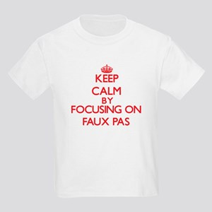 Keep Calm by focusing on Faux Pas T-Shirt
