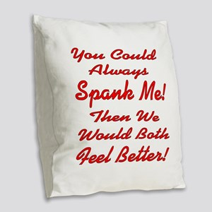 You Could Always Spank Me Burlap Throw Pillow