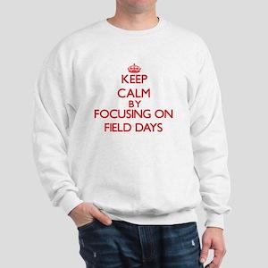 Keep Calm by focusing on Field Days Sweatshirt