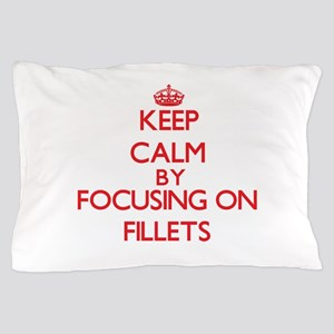 Keep Calm by focusing on Fillets Pillow Case