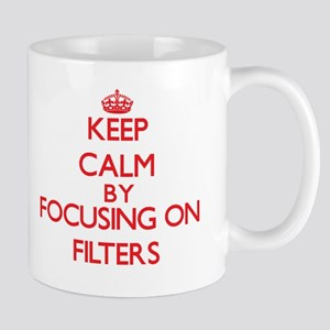 Keep Calm by focusing on Filters Mugs