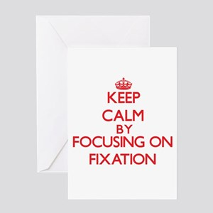 Keep Calm by focusing on Fixation Greeting Cards