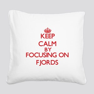 Keep Calm by focusing on Fjor Square Canvas Pillow