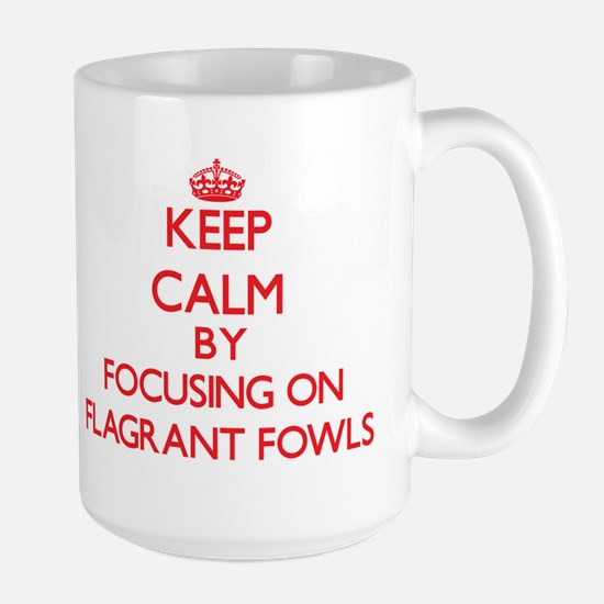 Keep Calm by focusing on Flagrant Fowls Mugs