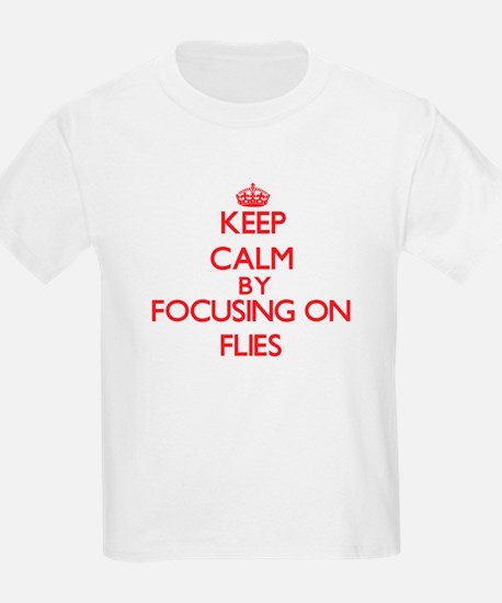 Keep Calm by focusing on Flies T-Shirt