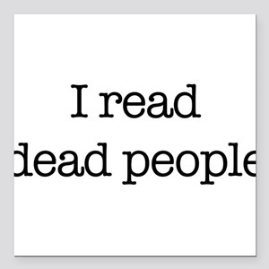 """I read dead people. Square Car Magnet 3"""" x 3"""""""