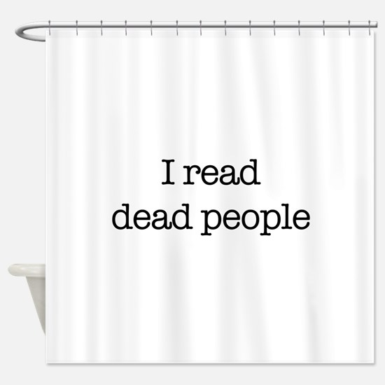 I read dead people. Shower Curtain