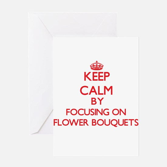 Keep Calm by focusing on Flower Bou Greeting Cards