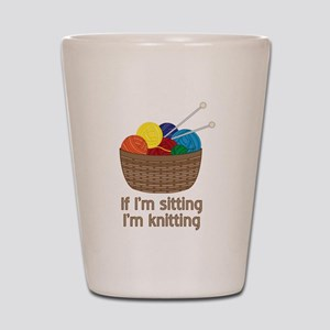 If I'm sitting I'm knitting Shot Glass