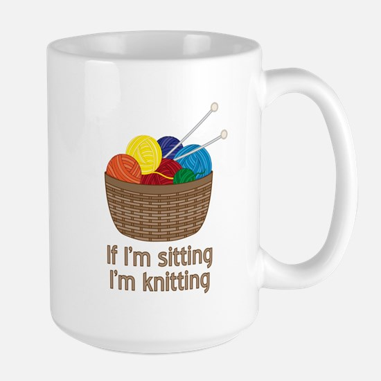 If I'm sitting I'm knitting Mugs