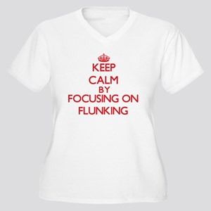 Keep Calm by focusing on Flunkin Plus Size T-Shirt